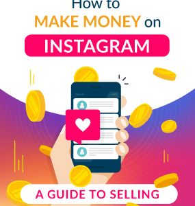 How to make money on Instagram: A Guide to Selling