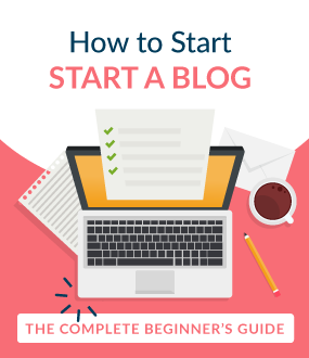 How to Start a Blog: the Complete Beginner's Guide