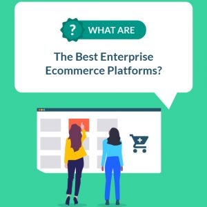 best enterprise ecommerce platforms
